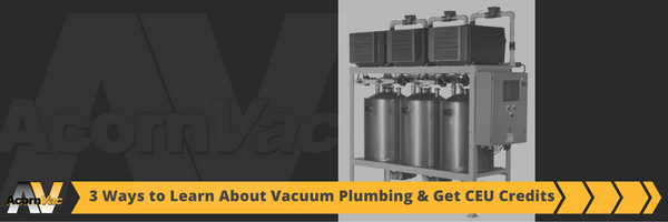 Three Ways to Learn About Vacuum Plumbing and Get CEU Credits