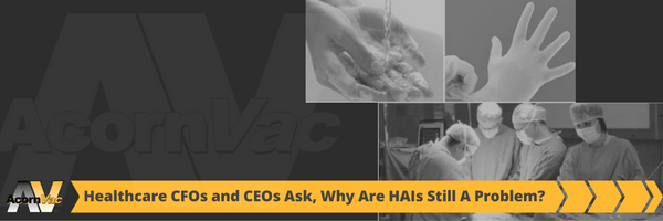 Healthcare CFOs and CEOs Ask Why Are HAIs Still a Problem?